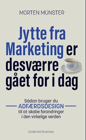 Bøger om økonomi og business  Jytte fra marketing er desværre gået for i dag - Morten Münster  -indlæser Morten Rønnelund