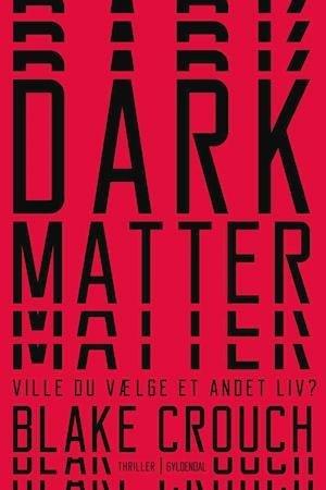 Lyt til 'Dark Matter' af Blake Crouch, indlæst af Janek Lesniak.  Lasse Løager anbefaler.